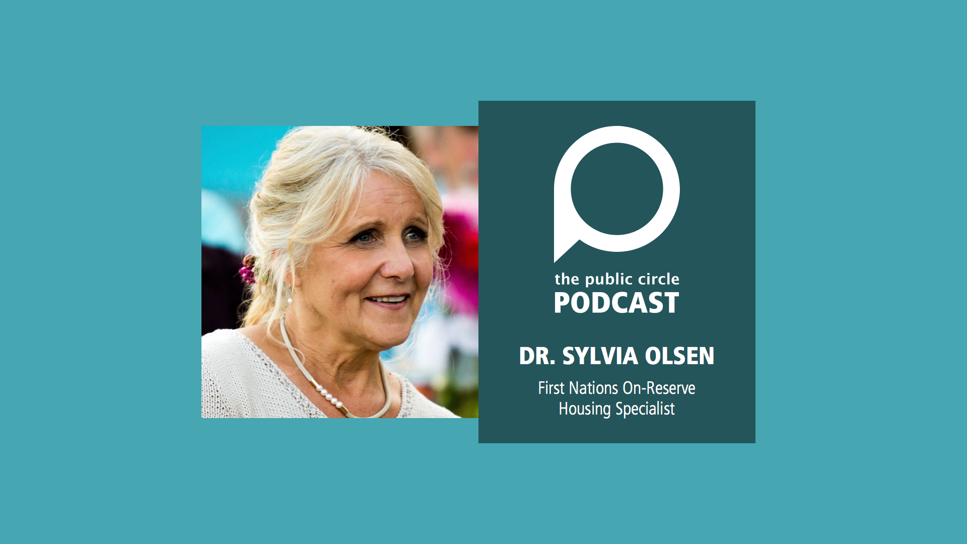 PODCAST: Dr. Sylvia Olsen, First Nations on-reserve housing specialist