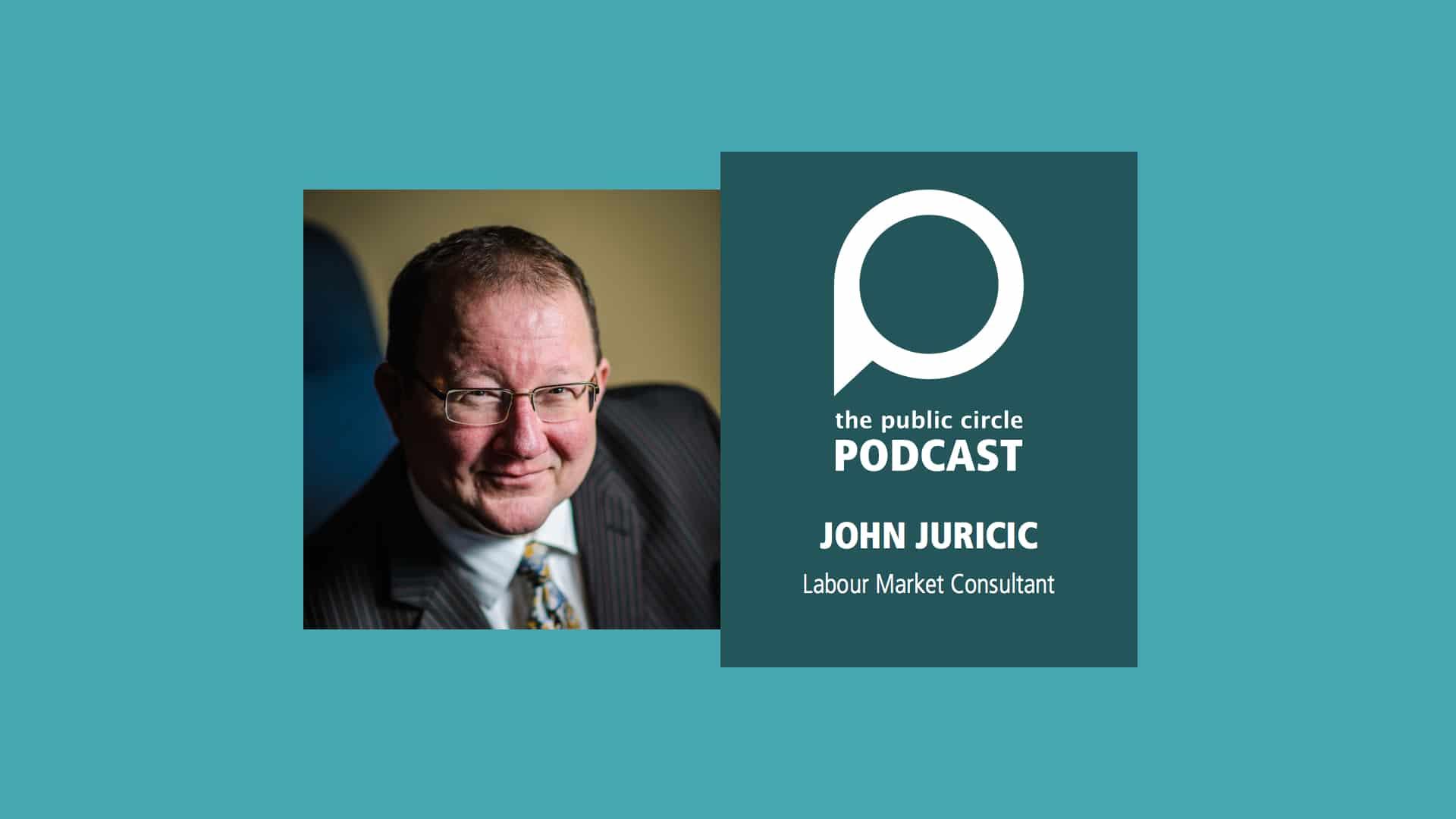 PODCAST: John Juricic, Labour Market Consultant